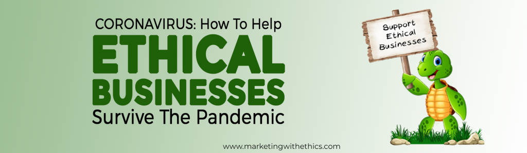 Coronavirus: How To Help Ethical Businesses Survive The Pandemic